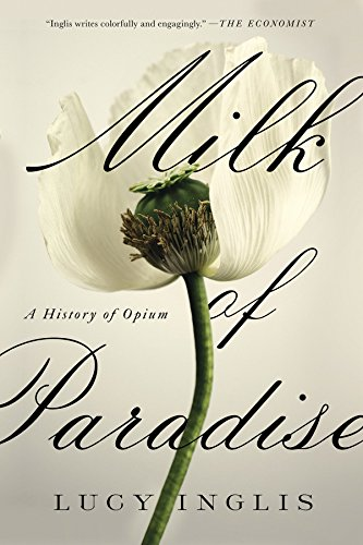 The Best History Books of 2018 - Milk of Paradise: A History of Opium by Lucy Inglis