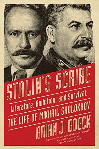 Stalin's Scribe: Literature, Ambition, and Survival, the Life of Mikhail Sholokhov by Brian Boeck