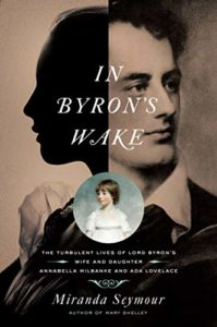 The best books on Ada Lovelace - In Byron's Wake: The Turbulent Lives of Lord Byron's Wife and Daughter: Annabella Milbanke and Ada Lovelace by Miranda Seymour