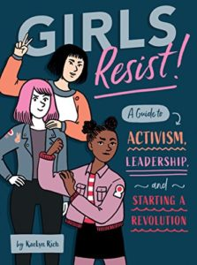 The best books on Political Engagement For Teens - Girls Resist!: A Guide to Activism, Leadership, and Starting a Revolution by Kaelyn Rich