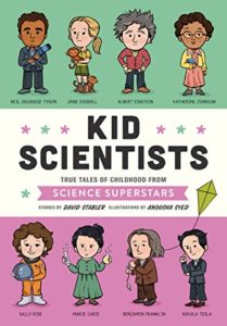 The Best Science Books for Kids: the 2019 Royal Society Young People's Book Prize - Kid Scientists: True Tales of Childhood from Science Superstars David Stabler (illustrated by Anoosha Syed)