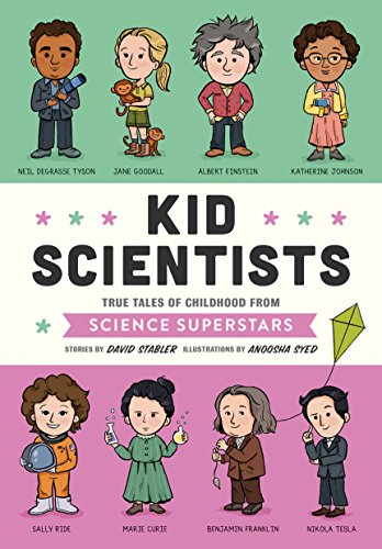 Kid Scientists: True Tales of Childhood from Science Superstars David Stabler (illustrated by Anoosha Syed)