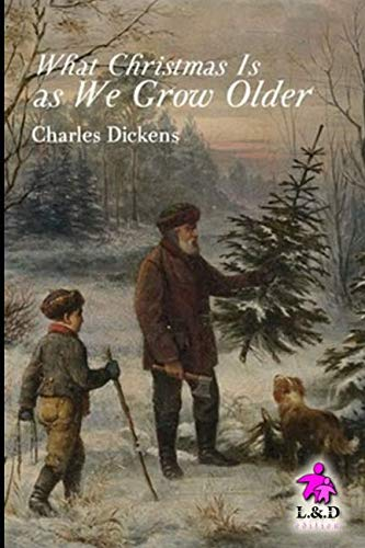 The best books on Dickens and Christmas - What Christmas Is As We Grow Older by Charles Dickens
