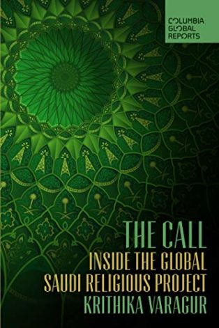 The Call: Inside the Global Saudi Religious Project by Krithika Varagur