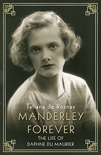 The Best Daphne du Maurier Books - Manderley Forever: The Life of Daphne du Maurier by Tatiana de Rosnay