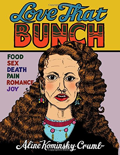 The Best Comics of 2018 - Love That Bunch by Aline Kominsky-Crumb