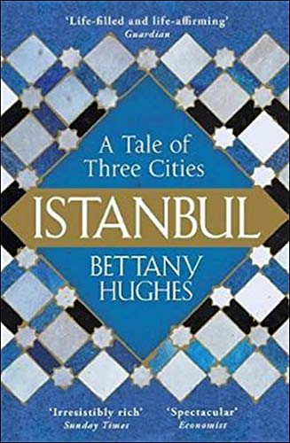 The best books on Divine Women - Istanbul: A Tale of Three Cities by Bettany Hughes