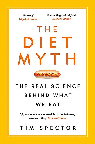 The Diet Myth: The Real Science Behind What We Eat by Tim Spector