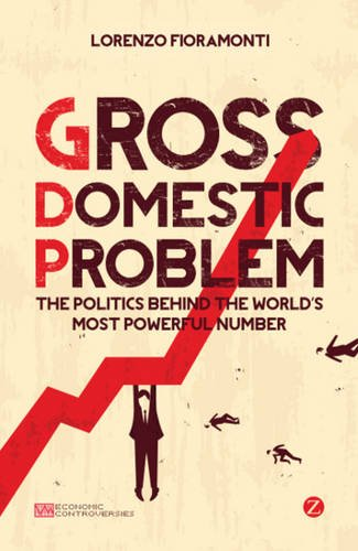 The best books on GDP - Gross Domestic Problem: The Politics Behind the World's Most Powerful Number by Lorenzo Fioramonti