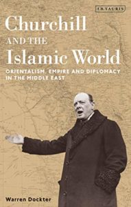The best books on Winston Churchill - Churchill and the Islamic World: Orientalism, Empire and Diplomacy in the Middle East by Warren Dockter