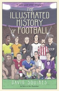 Best Football Books for 11 Year Olds - The Illustrated History of Football by David Squires