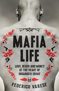The Best Books on the Mafia - Mafia Life: Love, Death and Money at the Heart of Organised Crime by Federico Varese