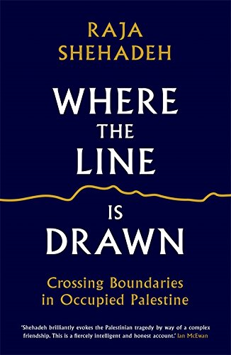 The best books on Palestine - Where the Line is Drawn: Crossing Boundaries in Occupied Palestine by Raja Shehadeh