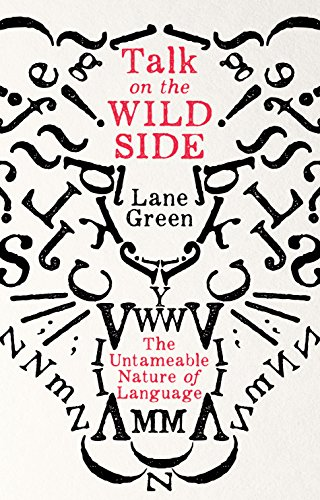 Editors' Picks: Favourite Nonfiction of 2018 - Talk on the Wild Side: The Untameable Nature of Language by Lane Greene