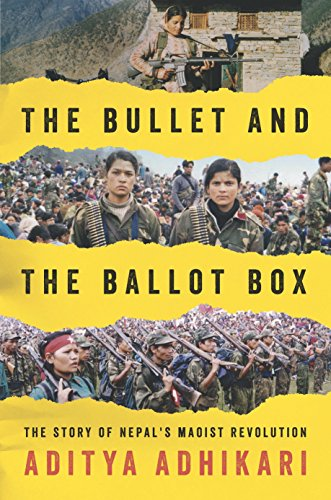 The Bullet and the Ballot Box: The Story of Nepal's Maoist Revolution by Aditya Adhikari