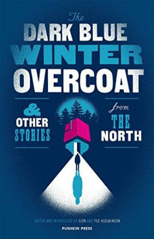 The Dark Blue Winter Overcoat, and Other Stories from the North by ed. Sjón and Ted Hodgkinson
