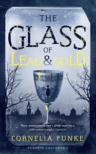 Fairy Tales as Contemporary Fiction for Kids - The Glass of Lead and Gold by Cornelia Funke