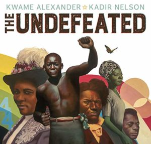 The Best Children's Books: The 2020 Newbery Medal and Honor Winners - The Undefeated Kwame Alexander, illustrated by Kadir Nelson
