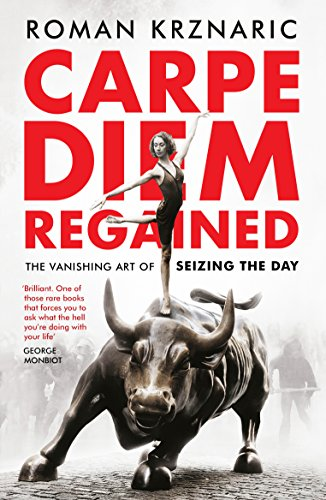 The best books on The Art of Living - Carpe Diem Regained: The Vanishing Art of Seizing the Day by Roman Krznaric