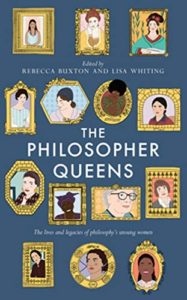 The Best Illustrated Philosophy Books - The Philosopher Queens: The lives and legacies of philosophy's unsung women by Lisa Whiting & Rebecca Buxton