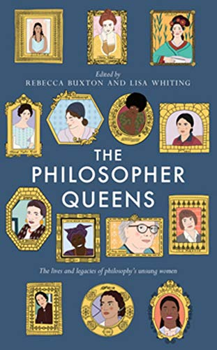 The Philosopher Queens: The lives and legacies of philosophy's unsung women by Lisa Whiting & Rebecca Buxton
