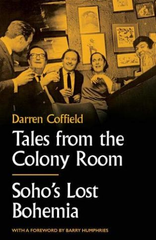 Tales From The Colony Room: Soho's Lost Bohemia by Darren Coffield
