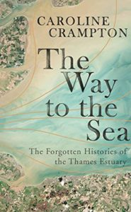 The Best Classic Christmas Mysteries - The Way to the Sea: The Forgotten Histories of the Thames Estuary by Caroline Crampton