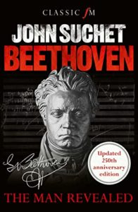 The best books on Beethoven - Beethoven: The Man Revealed by John Suchet