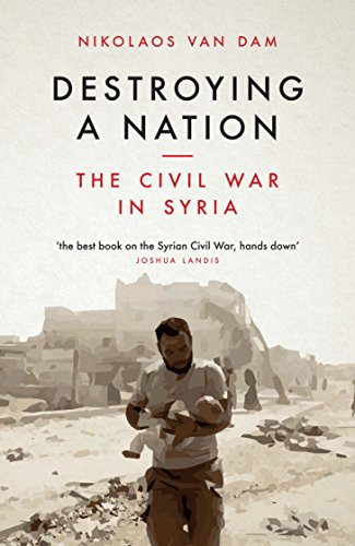 The best books on The Syrian Civil War - Destroying a Nation: The Civil War in Syria by Nikolaos van Dam