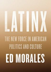 Best Books of 2019 on Global Cultural Understanding - Latinx: The New Force in American Politics and Culture by Ed Morales