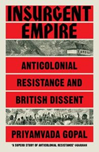 The best books on Global Cultural Understanding: the 2020 Nayef Al-Rodhan Prize - Insurgent Empire: Anticolonial Resistance and British Dissent by Priyamavada Gopal