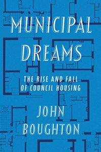 The best books on Social Housing in the UK - Municipal Dreams: The Rise and Fall of Council Housing by John Boughton