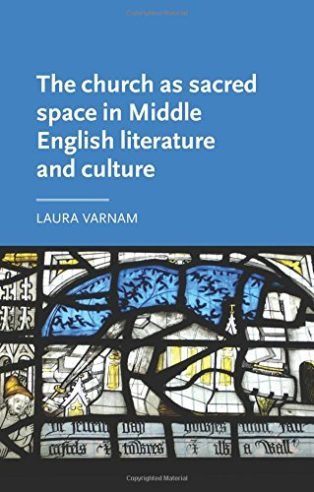 The church as sacred space in Middle English literature and culture by Laura Varnam