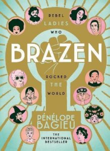 The Best Graphic Novels for Eight Year Olds - Brazen: Rebel Ladies Who Rocked the World by Penelope Bagieu
