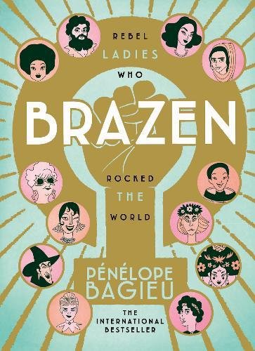 Brazen: Rebel Ladies Who Rocked the World by Penelope Bagieu