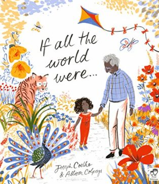 If All The World Were... by Joseph Coelho and illustrated by Allison Colpoys