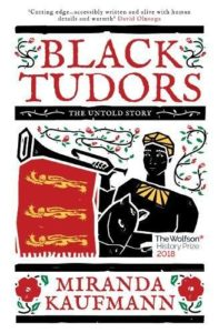 The Best History Books: the 2018 Wolfson Prize shortlist - Black Tudors: The Untold Story by Miranda Kaufmann