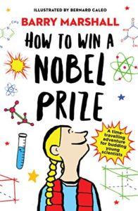 The Best Science Books for Kids: the 2020 Royal Society Young People's Book Prize - How to Win a Nobel Prize by Barry Marshall, Bernard Caleo (illustrator) & with Lorna Hendry