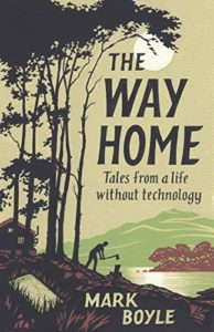 The best books on Wilderness - The Way Home: Tales From a Life Without Technology by Mark Boyle