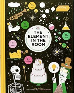 The Best Science Books for Kids: the 2019 Royal Society Young People's Book Prize - The Element in the Room: Investigating the Atomic Ingredients that Make Up Your Home Mike Barfield (illustrated by Lauren Humphrey)