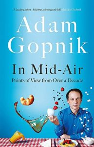 Adam Gopnik on his Favourite Essay Collections - In Mid-Air: Points of View from over a Decade by Adam Gopnik