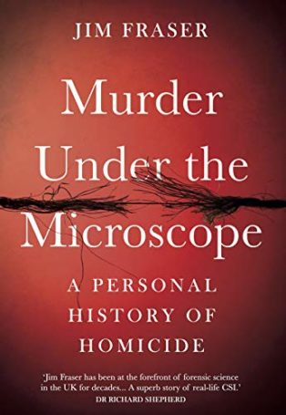 Murder Under the Microscope: A Personal History of Homicide by Jim Fraser