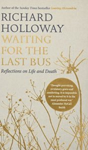 The best books on Death - Waiting for the Last Bus: Reflections on Life and Death by Richard Holloway