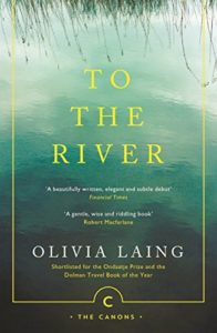 The Best of Autofiction - To the River: A Journey Beneath the Surface by Olivia Laing