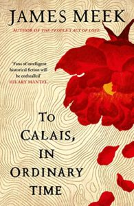 The Best Historical Fiction: The 2020 Walter Scott Prize Shortlist - To Calais, In Ordinary Time by James Meek