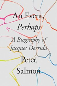 The best books on Deconstruction - An Event, Perhaps: A Biography of Jacques Derrida by Peter Salmon