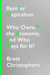 The Best Economics Books of 2020 - Rentier Capitalism: Who Owns the Economy, and Who Pays for It? by Brett Christophers