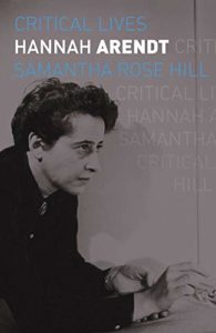 The best books on Hannah Arendt - Critical Lives: Hannah Arendt by Samantha Rose Hill