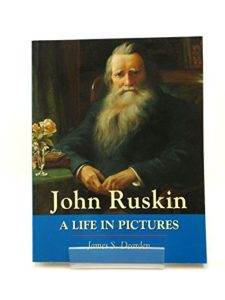 The best books on John Ruskin - John Ruskin: A Life in Pictures by James S. Dearden