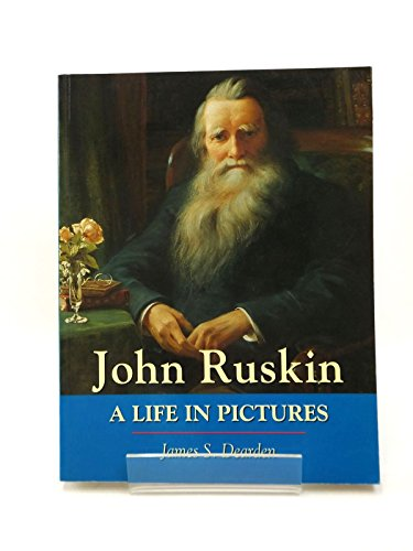 John Ruskin: A Life in Pictures by James S. Dearden